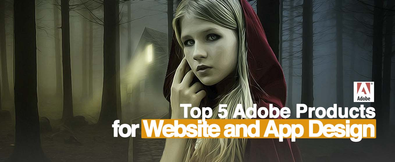 Top 5 Adobe Products for Building Websites & Apps