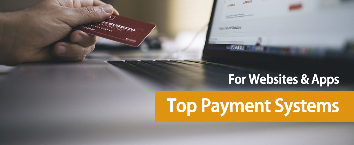 Top 5 Payment Systems for your Websites and Apps